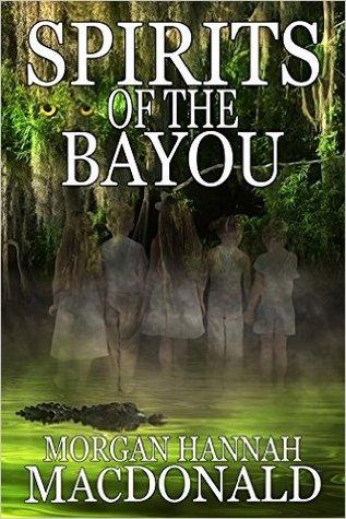 spirits-of-the-bayou-morgan-hannah-macdonald